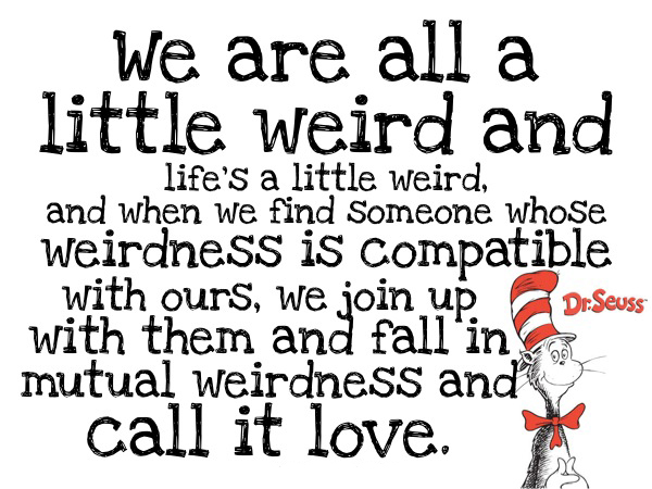 Dr.-Seuss-Love-Quote weirdness compatible