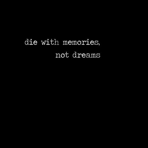 Die With Memories Not Dreams Quote