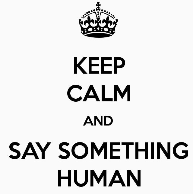 keep calm and say something human
