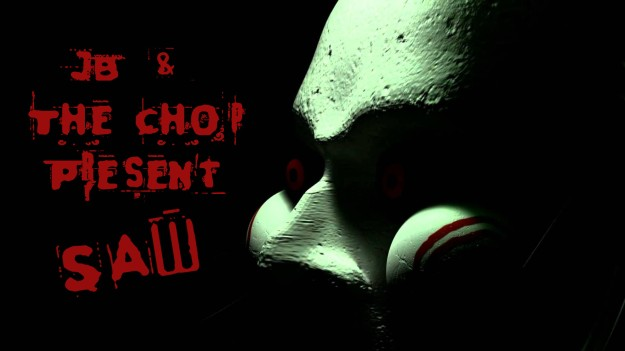 JB AND THE CHOP PRESENT SAW